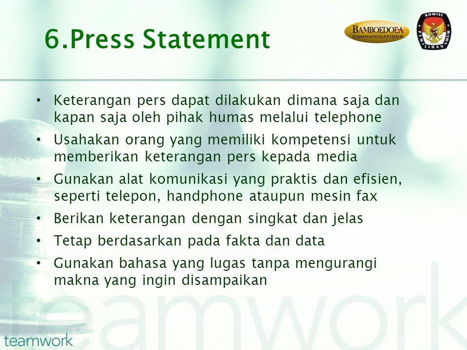 Keterangan pers dapat dilakukan dimana saja dan kapan saja oleh pihak humas melalui telephone Usahakan orang yang memiliki kompetensi untuk memberikan
