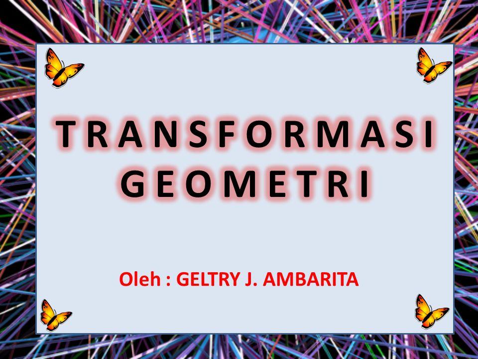 Transformasi Geometri adalah bagian dari geometri yang membicarakan perubahan, baik perubahan letak maupun bentuk penyajiannya.