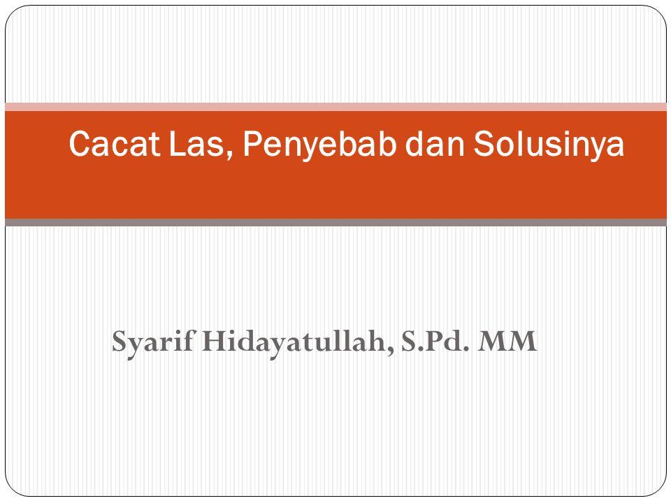 Syarif Hidayatullah, S.Pd. MM Cacat Las, Penyebab dan Solusinya