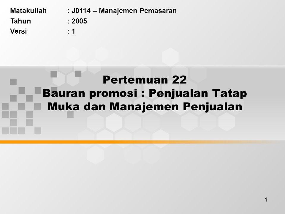 1 Pertemuan 22 Bauran promosi : Penjualan Tatap Muka dan Manajemen Penjualan Matakuliah: J0114 – Manajemen Pemasaran Tahun: 2005 Versi: 1