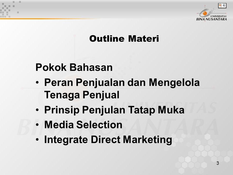 3 Outline Materi Pokok Bahasan Peran Penjualan dan Mengelola Tenaga Penjual Prinsip Penjulan Tatap Muka Media Selection Integrate Direct Marketing