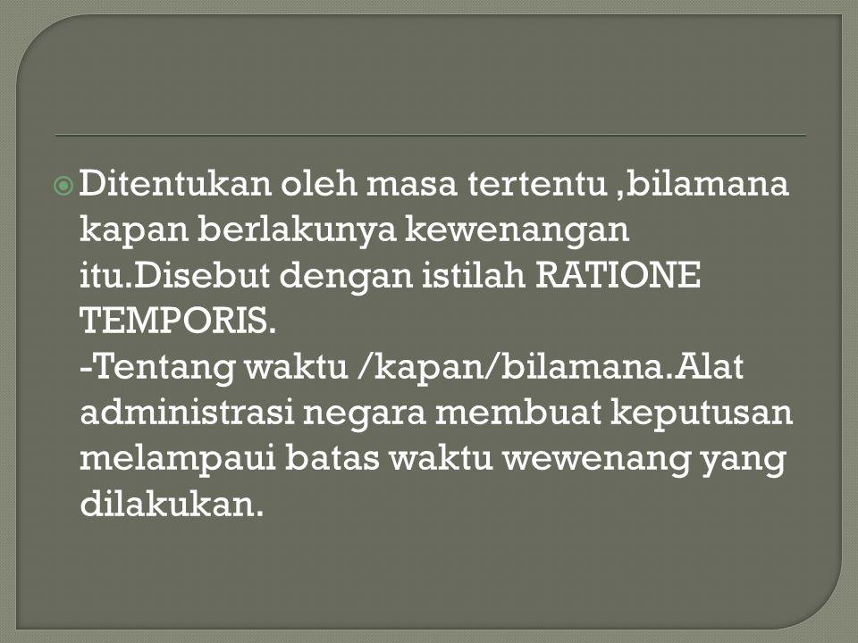  Ditentukan oleh masa tertentu,bilamana kapan berlakunya kewenangan itu.Disebut dengan istilah RATIONE TEMPORIS.