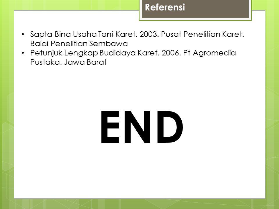 Referensi Sapta Bina Usaha Tani Karet.2003. Pusat Penelitian Karet.