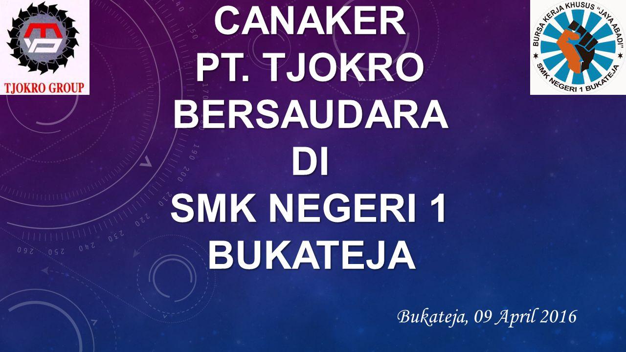 SELAMAT DATANG PESERTA SELEKSI CANAKER PT. TJOKRO BERSAUDARA DI SMK NEGERI 1 BUKATEJA Bukateja, 09 April 2016