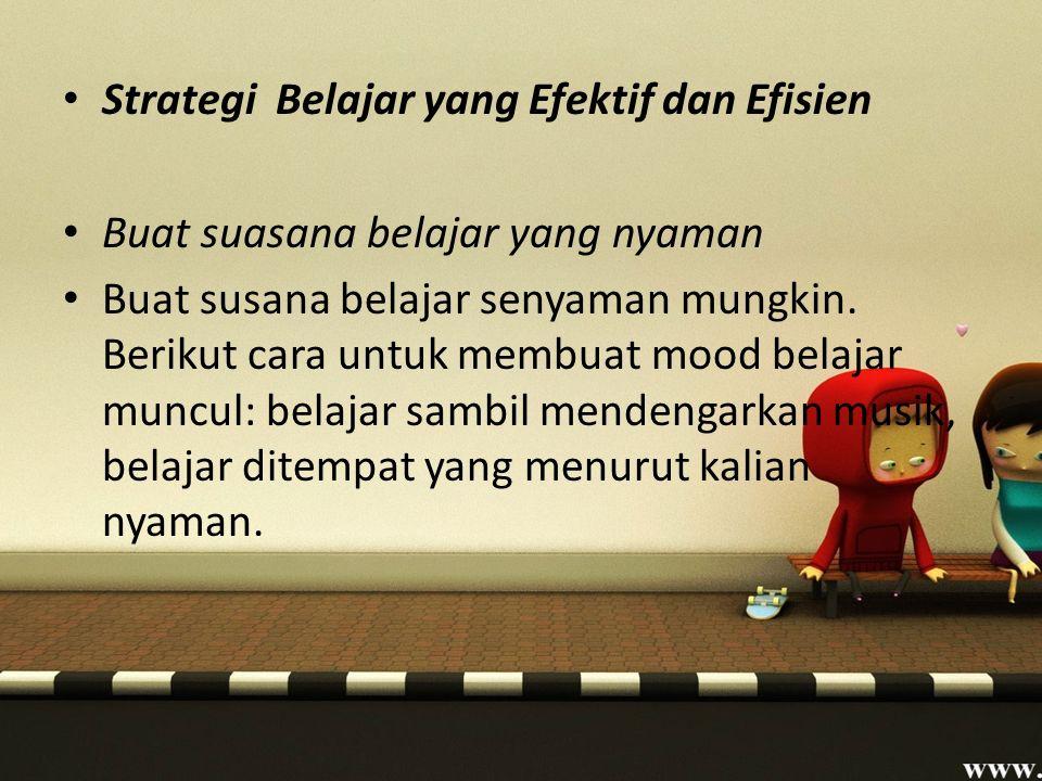 Strategi Belajar yang Efektif dan Efisien Buat suasana belajar yang nyaman Buat susana belajar senyaman mungkin.
