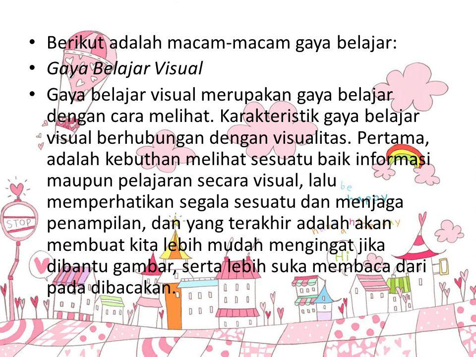 Berikut adalah macam-macam gaya belajar: Gaya Belajar Visual Gaya belajar visual merupakan gaya belajar dengan cara melihat.