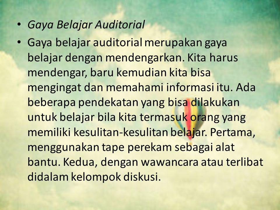 Gaya Belajar Auditorial Gaya belajar auditorial merupakan gaya belajar dengan mendengarkan.