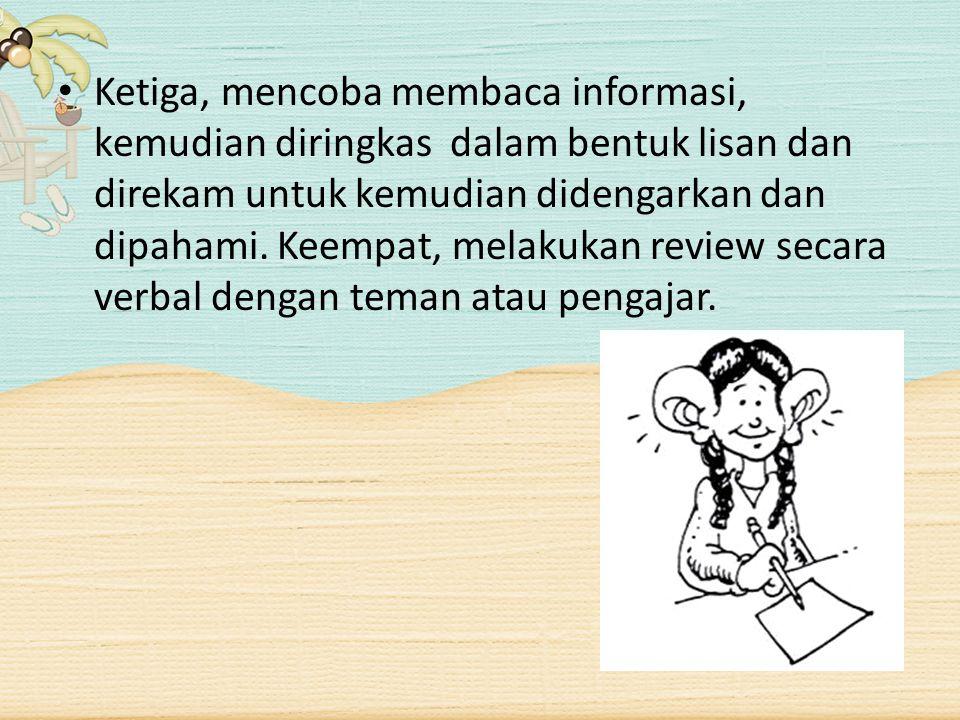 Ketiga, mencoba membaca informasi, kemudian diringkas dalam bentuk lisan dan direkam untuk kemudian didengarkan dan dipahami.