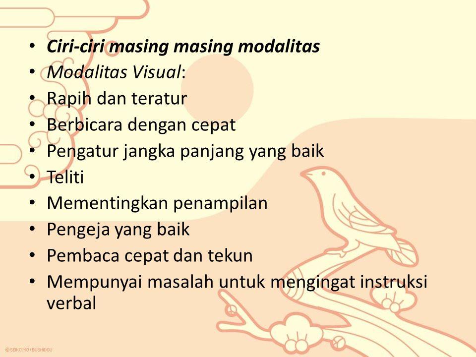 Ciri-ciri masing masing modalitas Modalitas Visual: Rapih dan teratur Berbicara dengan cepat Pengatur jangka panjang yang baik Teliti Mementingkan penampilan Pengeja yang baik Pembaca cepat dan tekun Mempunyai masalah untuk mengingat instruksi verbal
