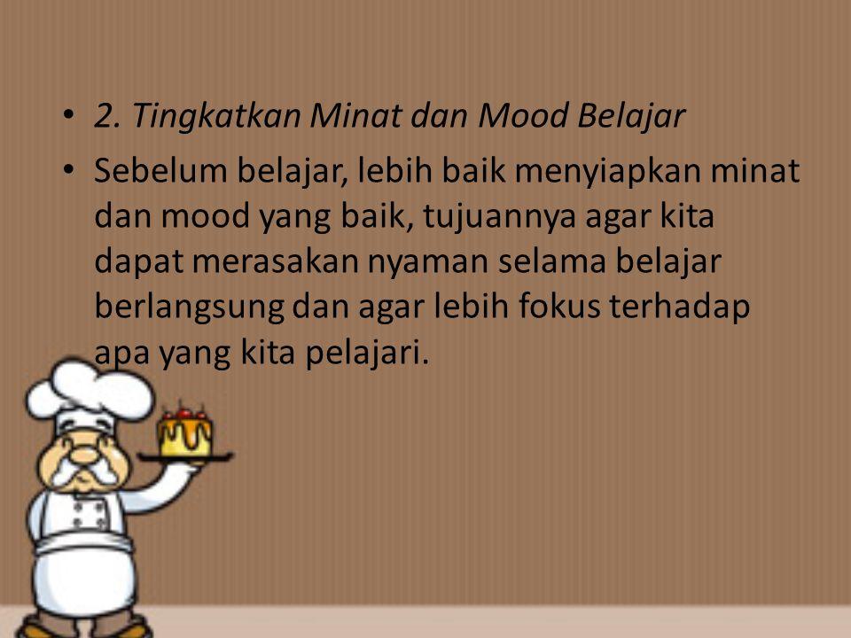 2. Tingkatkan Minat dan Mood Belajar Sebelum belajar, lebih baik menyiapkan minat dan mood yang baik, tujuannya agar kita dapat merasakan nyaman selam