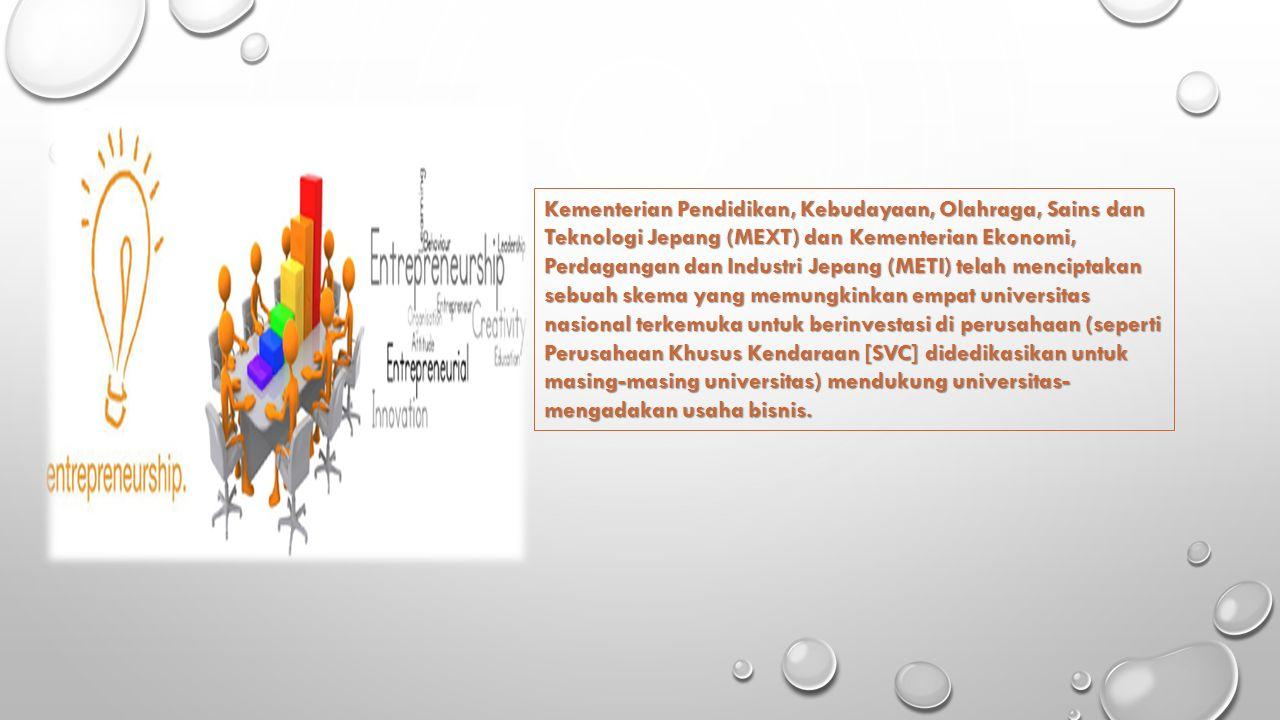 Kementerian Pendidikan, Kebudayaan, Olahraga, Sains dan Teknologi Jepang (MEXT) dan Kementerian Ekonomi, Perdagangan dan Industri Jepang (METI) telah menciptakan sebuah skema yang memungkinkan empat universitas nasional terkemuka untuk berinvestasi di perusahaan (seperti Perusahaan Khusus Kendaraan [SVC] didedikasikan untuk masing-masing universitas) mendukung universitas- mengadakan usaha bisnis.