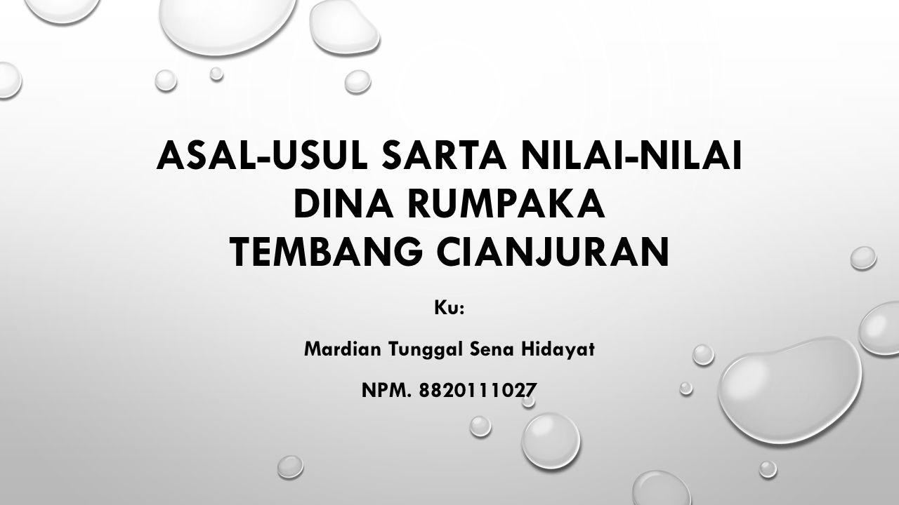 ASAL-USUL SARTA NILAI-NILAI DINA RUMPAKA TEMBANG CIANJURAN Ku: Mardian Tunggal Sena Hidayat NPM. 8820111027
