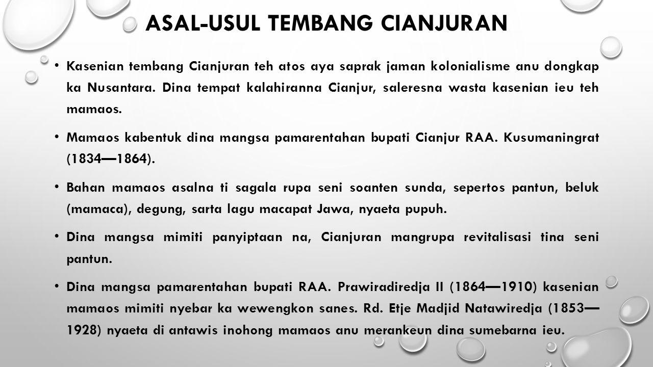 ASAL-USUL TEMBANG CIANJURAN Kasenian tembang Cianjuran teh atos aya saprak jaman kolonialisme anu dongkap ka Nusantara. Dina tempat kalahiranna Cianju