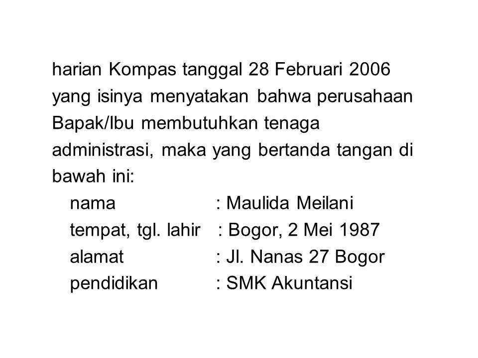 harian Kompas tanggal 28 Februari 2006 yang isinya menyatakan bahwa perusahaan Bapak/Ibu membutuhkan tenaga administrasi, maka yang bertanda tangan di bawah ini: nama : Maulida Meilani tempat, tgl.