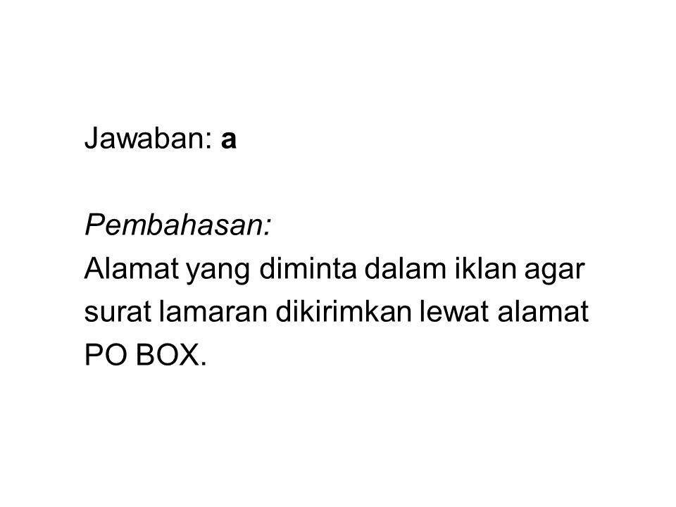 Jawaban: a Pembahasan: Alamat yang diminta dalam iklan agar surat lamaran dikirimkan lewat alamat PO BOX.