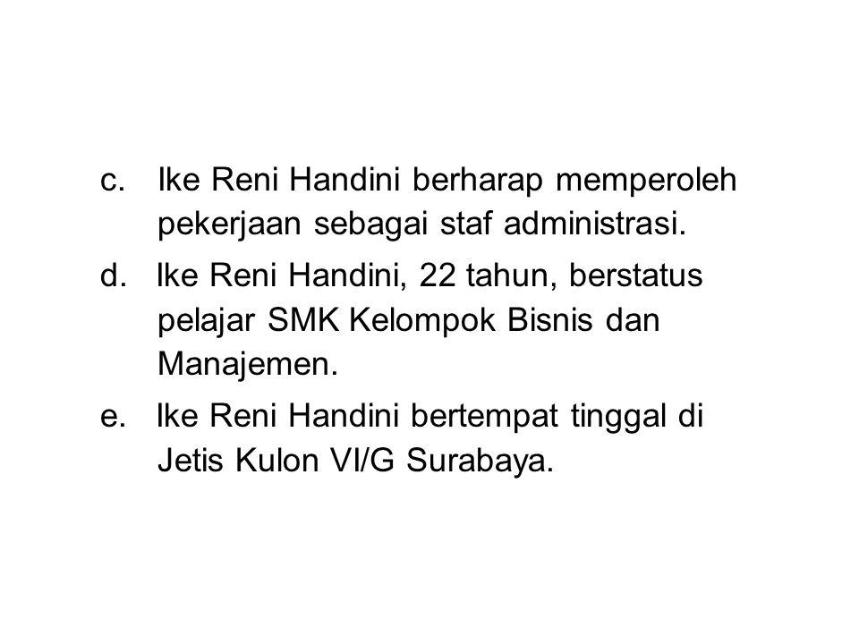 c.Ike Reni Handini berharap memperoleh pekerjaan sebagai staf administrasi.