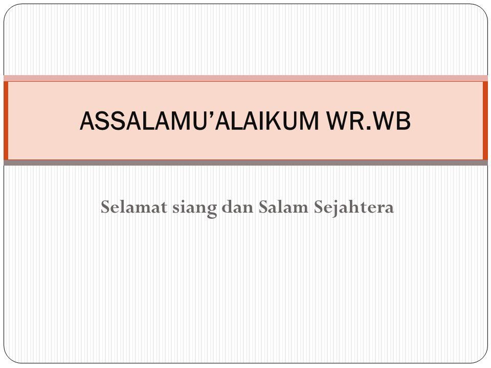 Selamat siang dan Salam Sejahtera ASSALAMU'ALAIKUM WR.WB