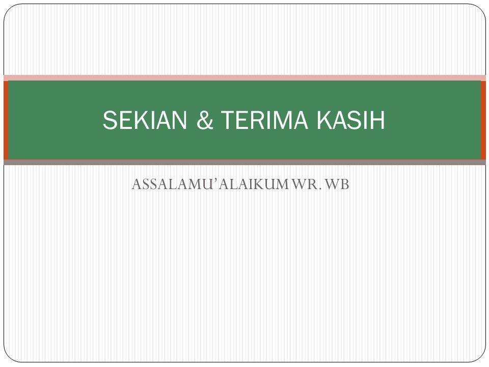 ASSALAMU'ALAIKUM WR. WB SEKIAN & TERIMA KASIH