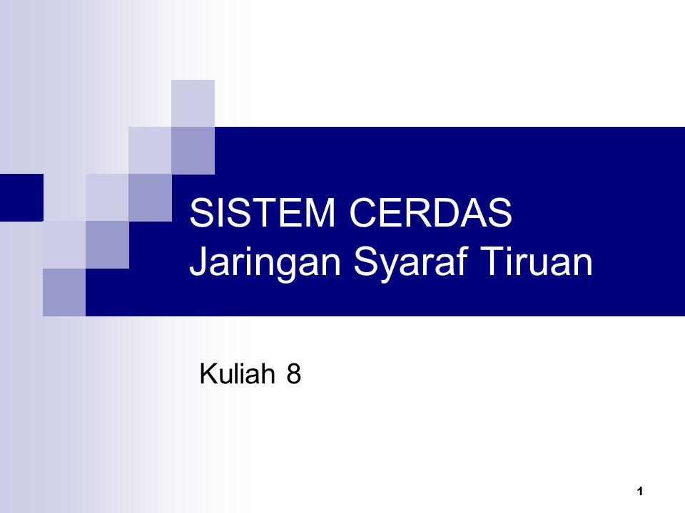 1 SISTEM CERDAS Jaringan Syaraf Tiruan Kuliah 8