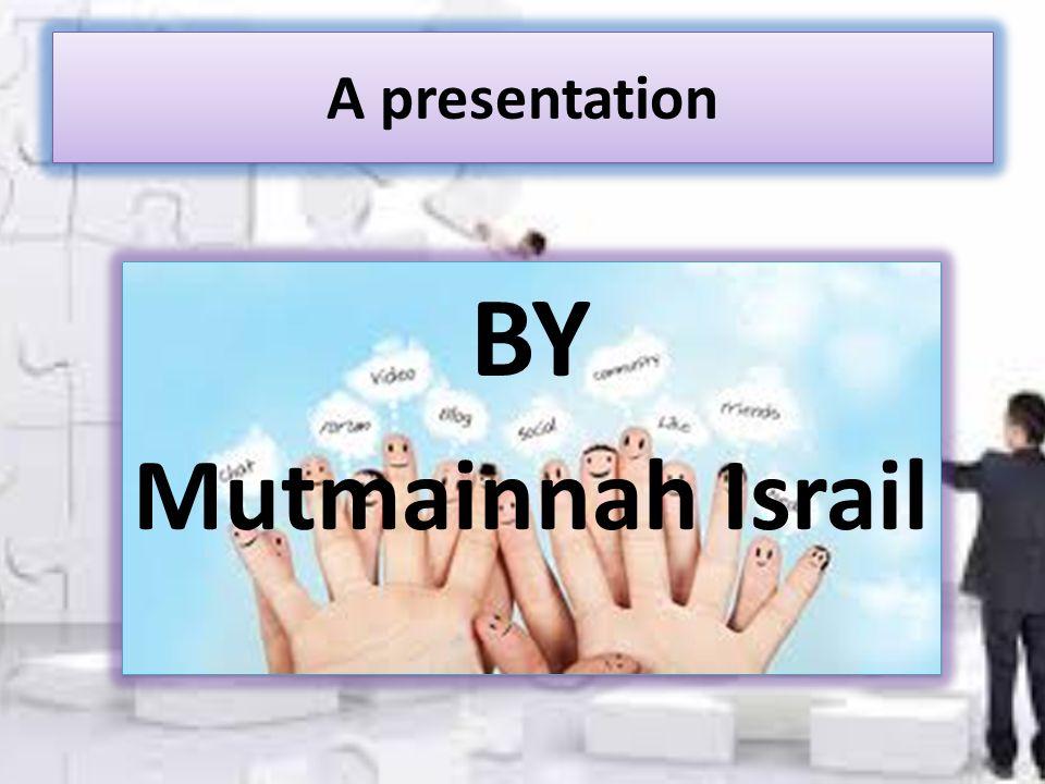 A presentation BY Mutmainnah Israil BY Mutmainnah Israil
