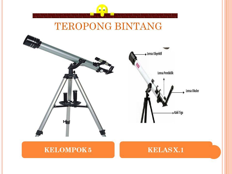 TEROPONG BINTANG KELOMPOK 5KELAS X.1