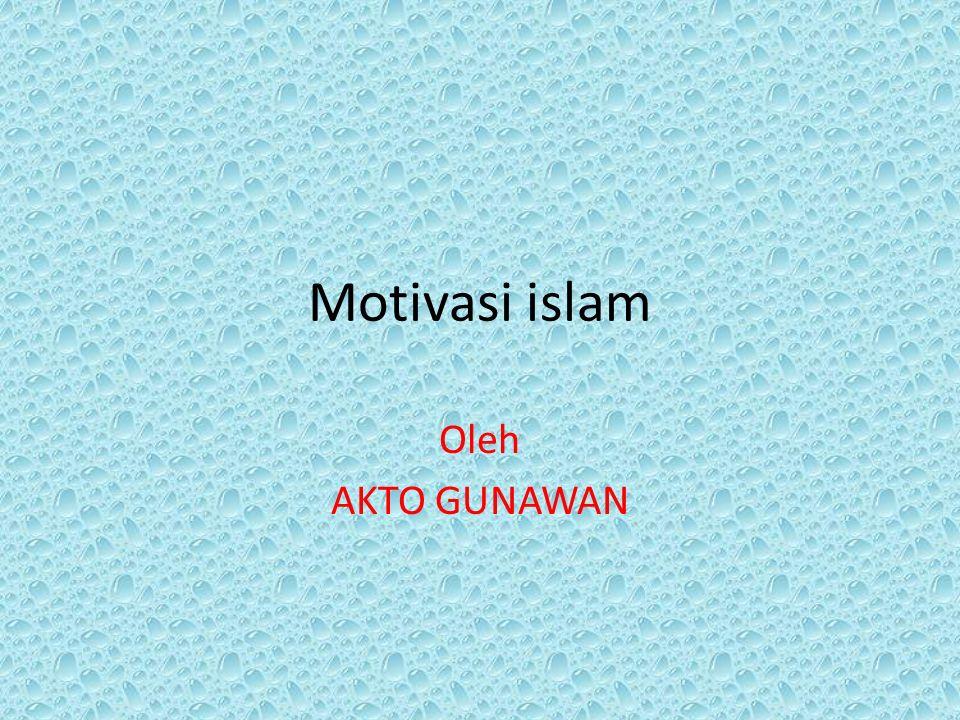 Motivasi islam Oleh AKTO GUNAWAN