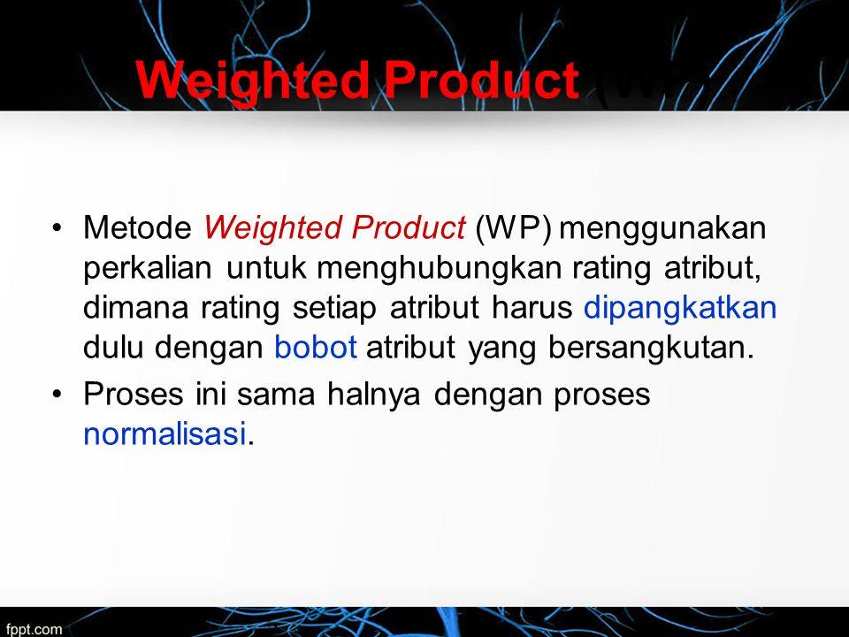 Weighted Product (WP) Metode Weighted Product (WP) menggunakan perkalian untuk menghubungkan rating atribut, dimana rating setiap atribut harus dipang