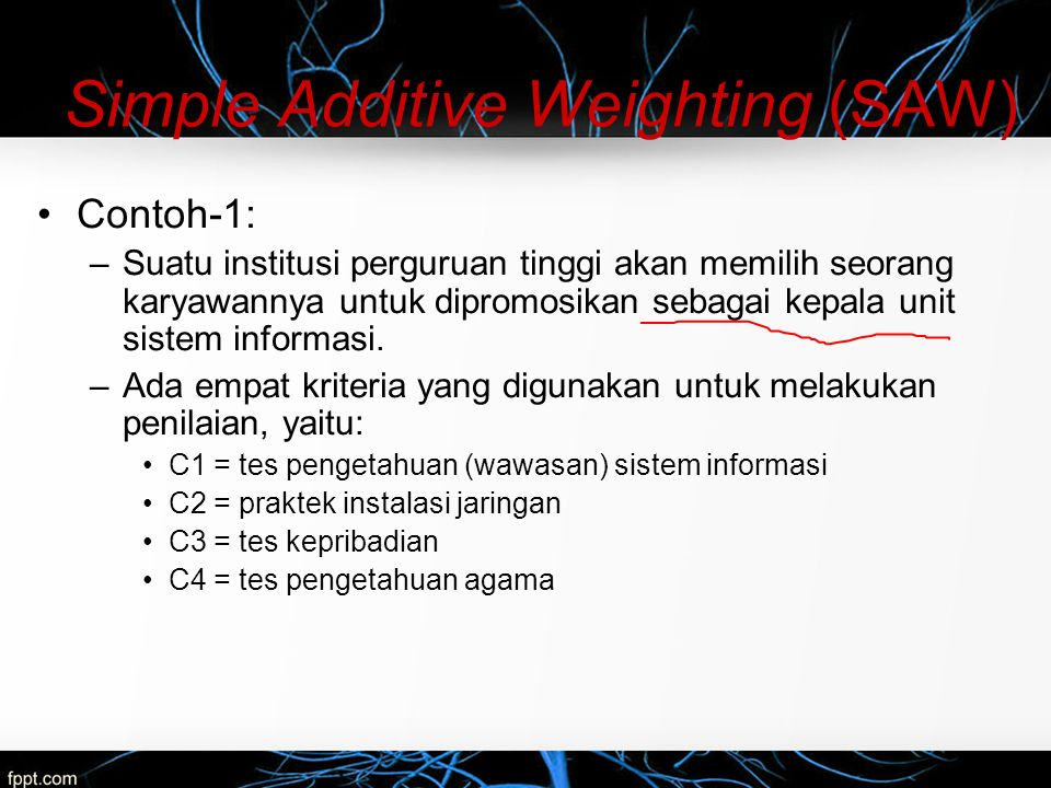 –Nilai setiap alternatif di setiap kriteria: Alternatif Kriteria C1C1 C2C2 C3C3 C4C4 C5C5 A1A1 0,7520001850500 A2A2 0,5015002040450 A3A3 0,90205035 800