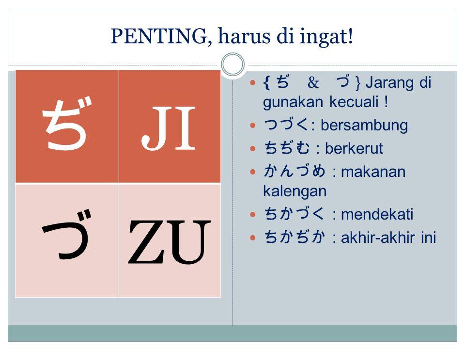 PENTING, harus di ingat.ぢ JI づ ZU { ぢ & づ } Jarang di gunakan kecuali .