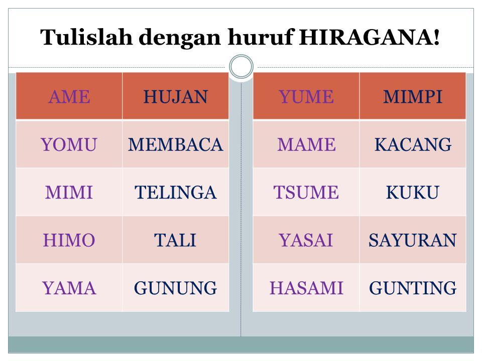 Tulislah dengan huruf HIRAGANA.