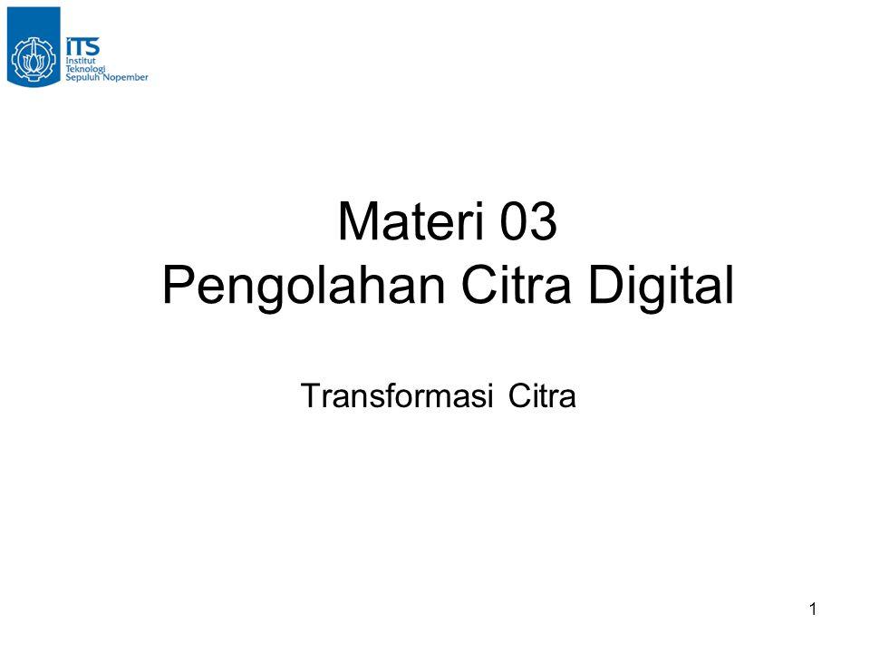 1 Materi 03 Pengolahan Citra Digital Transformasi Citra