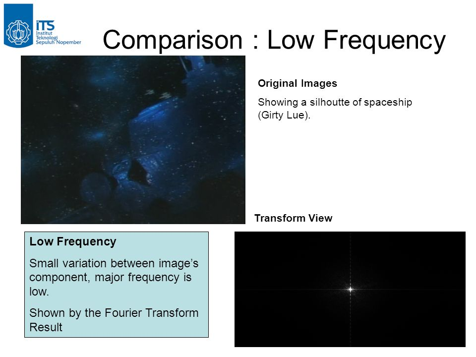 18 Comparison : Low Frequency Low Frequency Small variation between image's component, major frequency is low. Shown by the Fourier Transform Result O