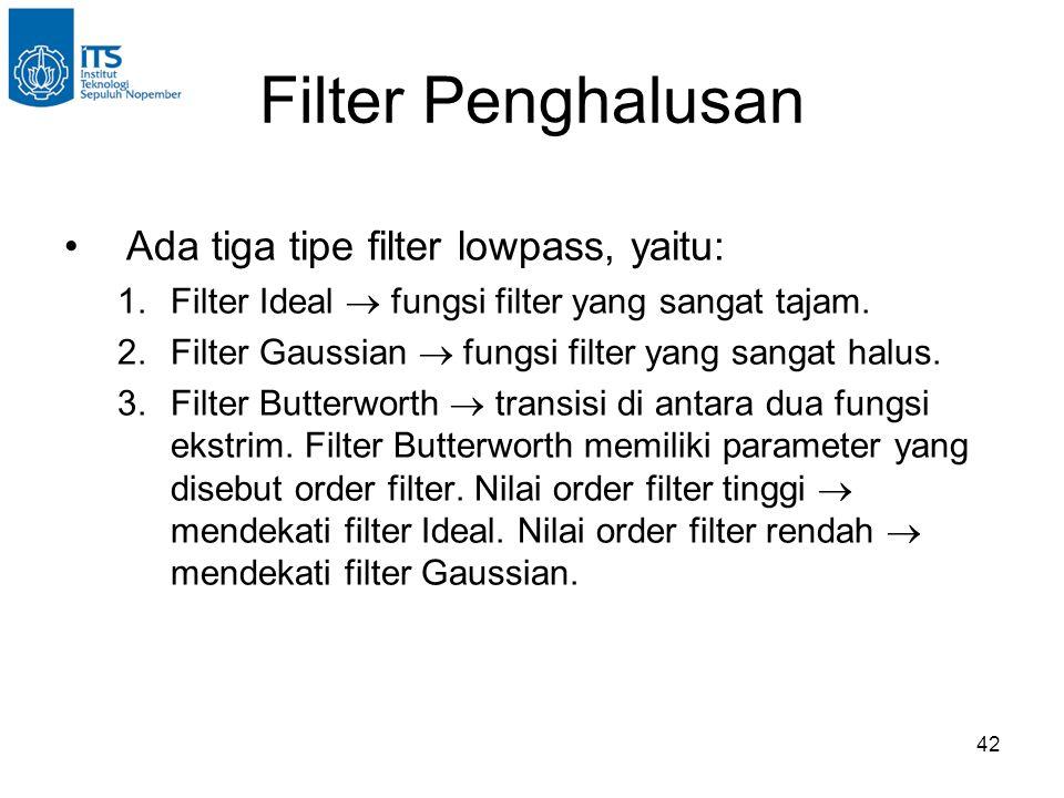42 Filter Penghalusan Ada tiga tipe filter lowpass, yaitu: 1.Filter Ideal  fungsi filter yang sangat tajam.
