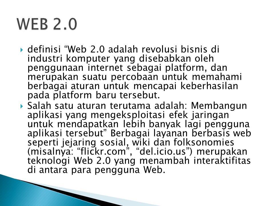 definisi Web 2.0 adalah revolusi bisnis di industri komputer yang disebabkan oleh penggunaan internet sebagai platform, dan merupakan suatu percobaan untuk memahami berbagai aturan untuk mencapai keberhasilan pada platform baru tersebut.