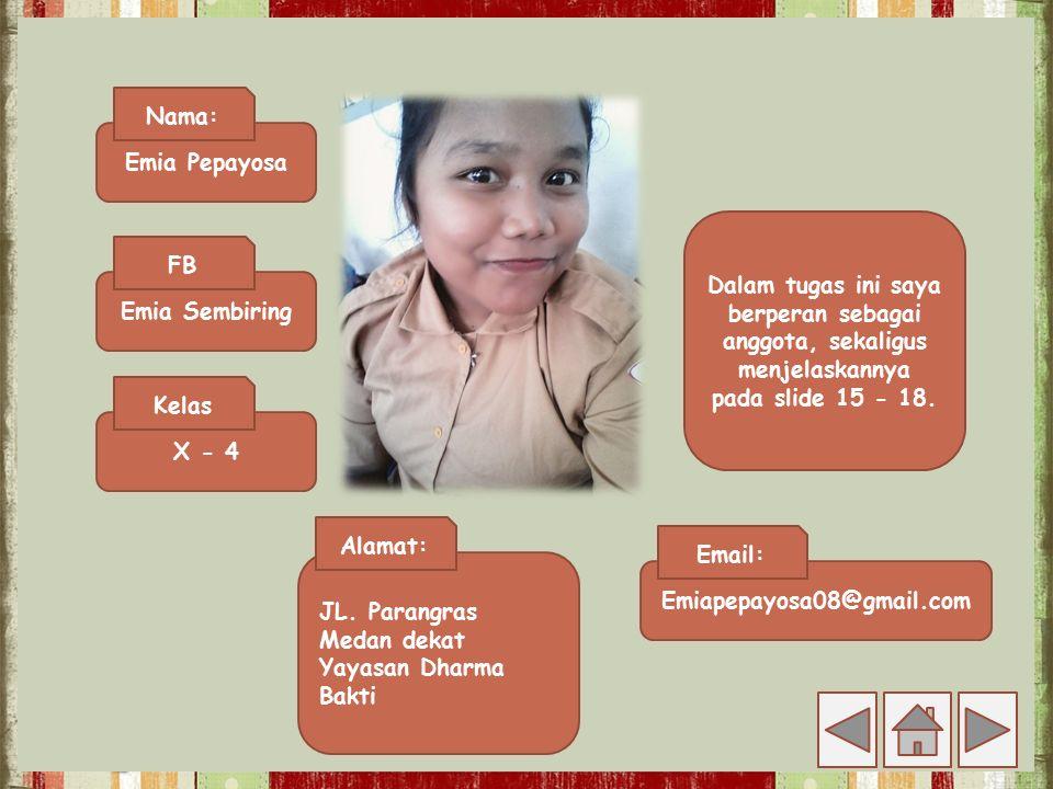 Emia Pepayosa Nama: Emia Sembiring FB X - 4 Kelas JL. Parangras Medan dekat Yayasan Dharma Bakti Alamat: Emiapepayosa08@gmail.com Email: Dalam tugas i