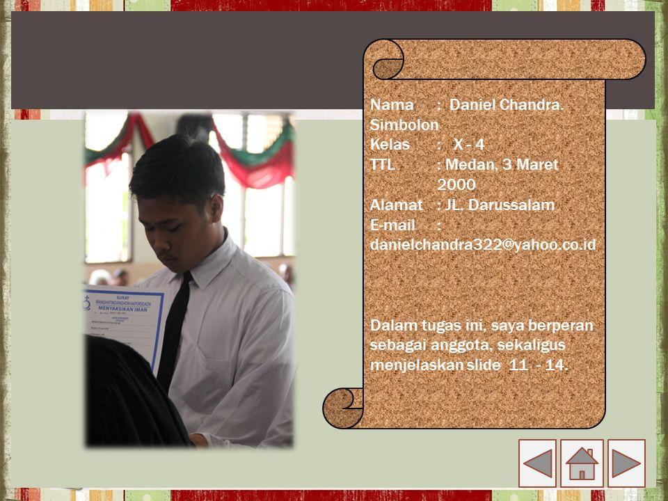 Nama: Daniel Chandra. Simbolon Kelas: X - 4 TTL: Medan, 3 Maret 2000 Alamat: JL. Darussalam E-mail: danielchandra322@yahoo.co.id Dalam tugas ini, saya