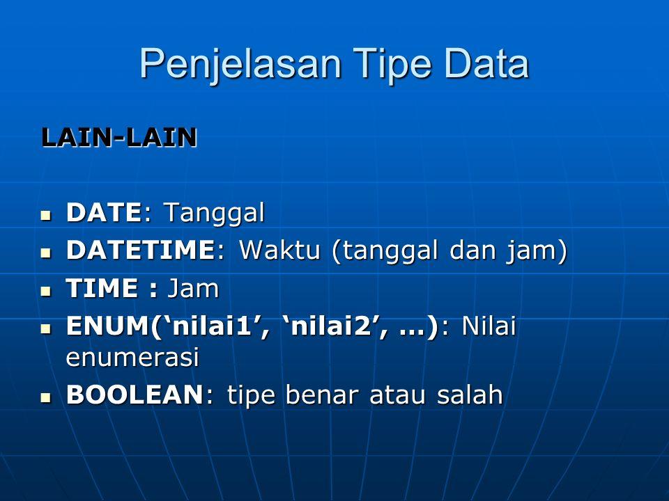 Penjelasan Tipe Data LAIN-LAIN DATE: Tanggal DATE: Tanggal DATETIME: Waktu (tanggal dan jam) DATETIME: Waktu (tanggal dan jam) TIME : Jam TIME : Jam E