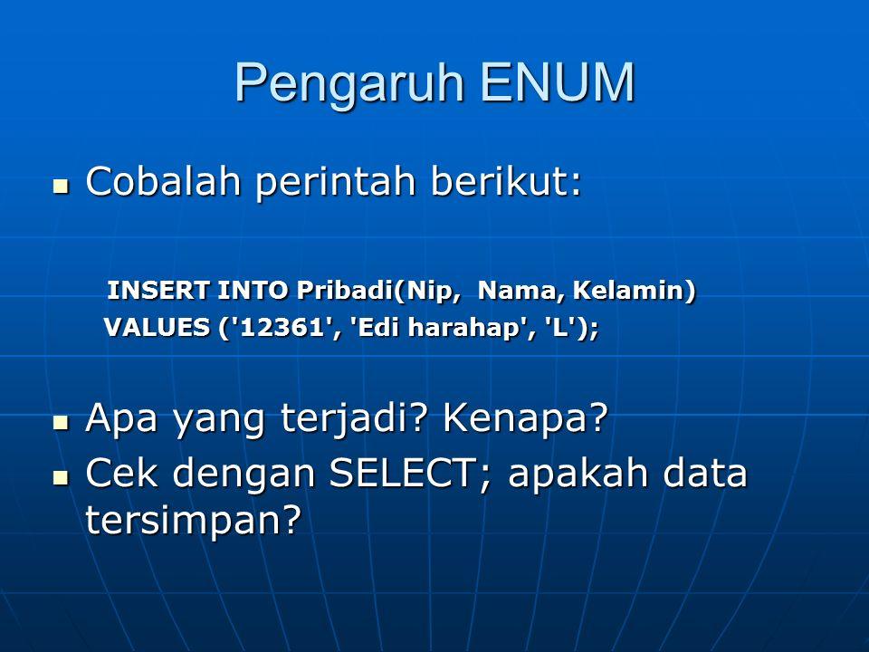 Pengaruh ENUM Cobalah perintah berikut: Cobalah perintah berikut: INSERT INTO Pribadi(Nip, Nama, Kelamin) INSERT INTO Pribadi(Nip, Nama, Kelamin) VALU