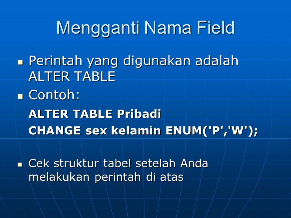 Mengganti Nama Field Perintah yang digunakan adalah ALTER TABLE Perintah yang digunakan adalah ALTER TABLE Contoh: Contoh: ALTER TABLE Pribadi ALTER T