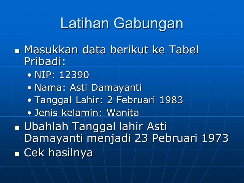 Latihan Gabungan Masukkan data berikut ke Tabel Pribadi: Masukkan data berikut ke Tabel Pribadi: NIP: 12390NIP: 12390 Nama: Asti DamayantiNama: Asti D