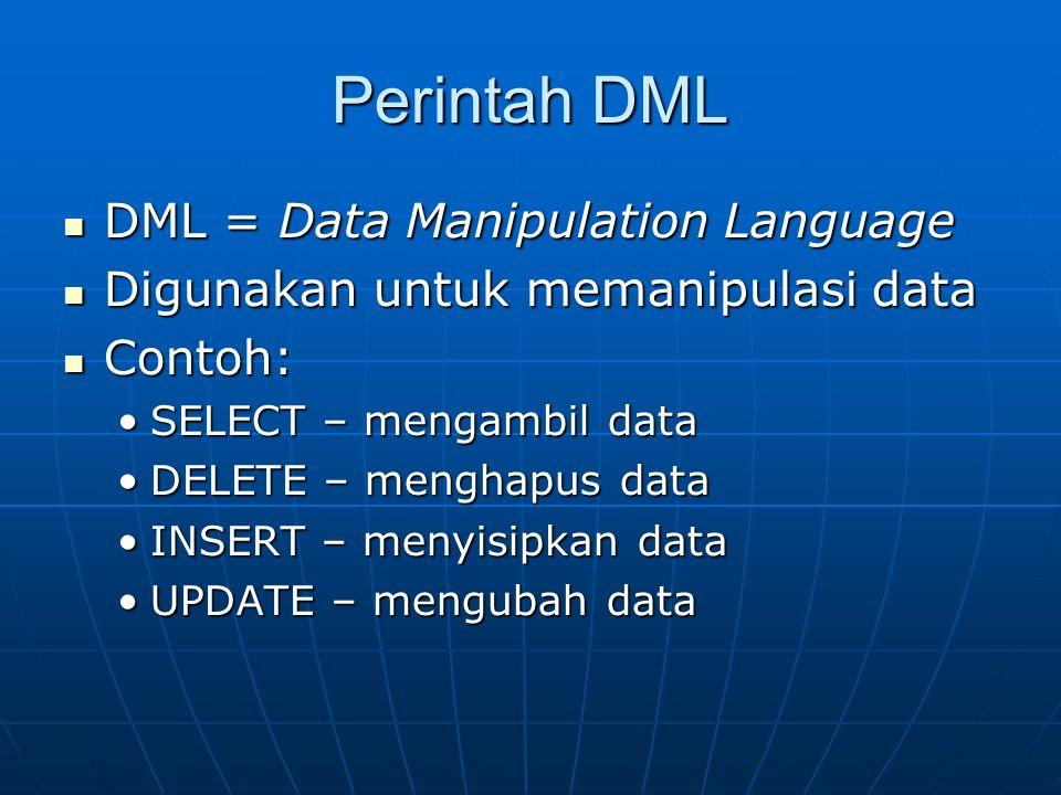 Perintah DML DML = Data Manipulation Language DML = Data Manipulation Language Digunakan untuk memanipulasi data Digunakan untuk memanipulasi data Con
