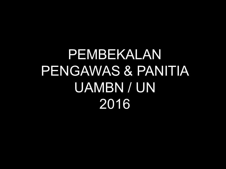 PEMBEKALAN PENGAWAS & PANITIA UAMBN / UN 2016