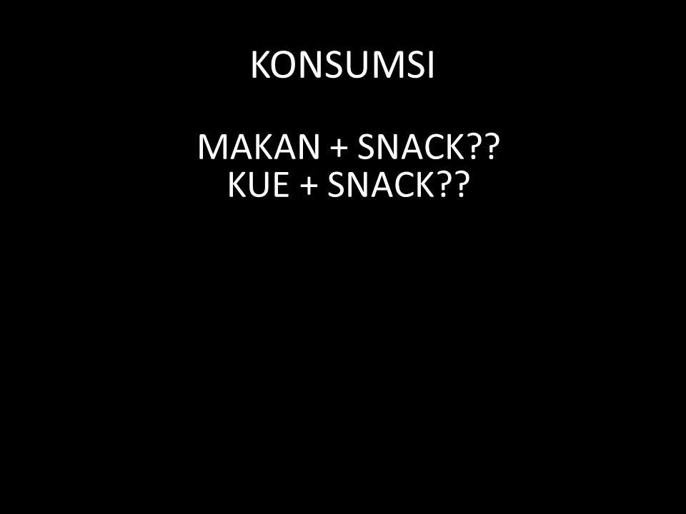 KONSUMSI MAKAN + SNACK KUE + SNACK