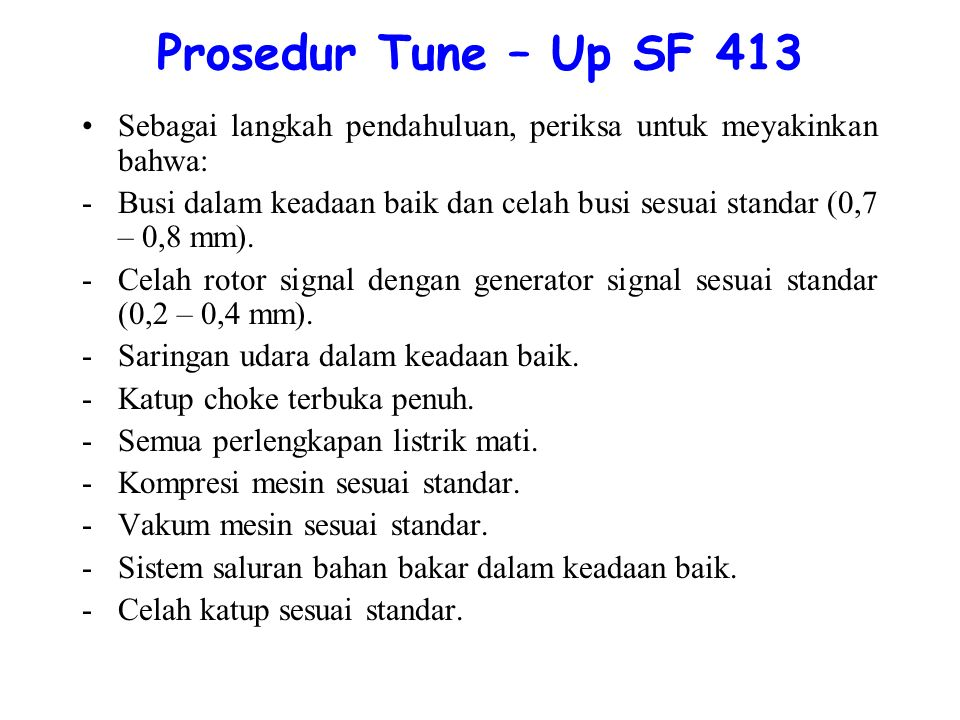 Prosedur Tune – Up SF 413 Sebagai langkah pendahuluan, periksa untuk meyakinkan bahwa: -Busi dalam keadaan baik dan celah busi sesuai standar (0,7 – 0