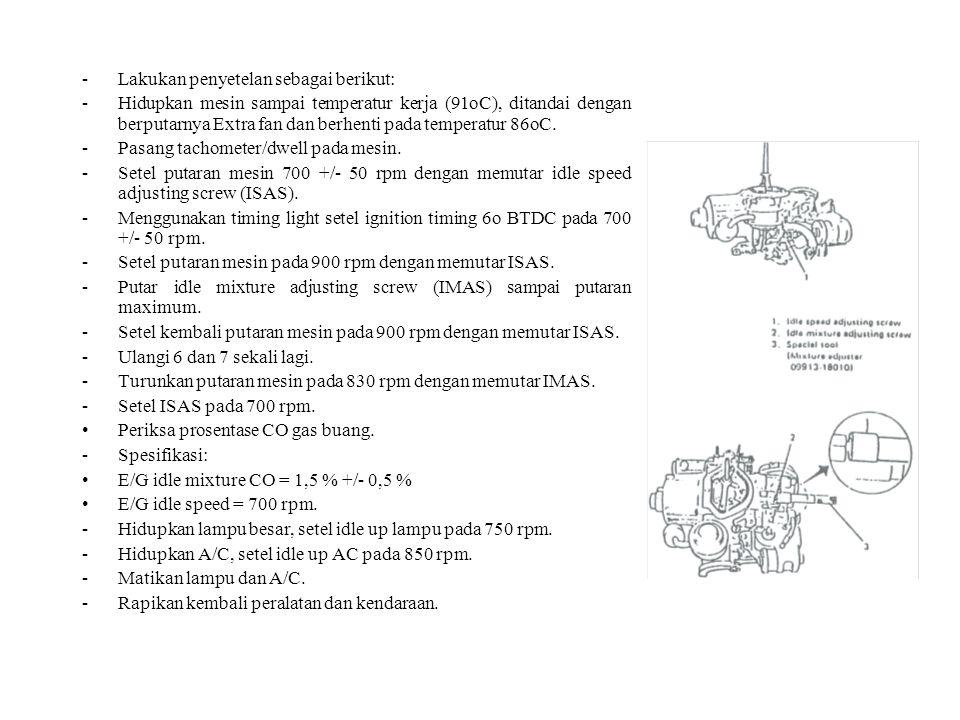 -Lakukan penyetelan sebagai berikut: -Hidupkan mesin sampai temperatur kerja (91oC), ditandai dengan berputarnya Extra fan dan berhenti pada temperatur 86oC.