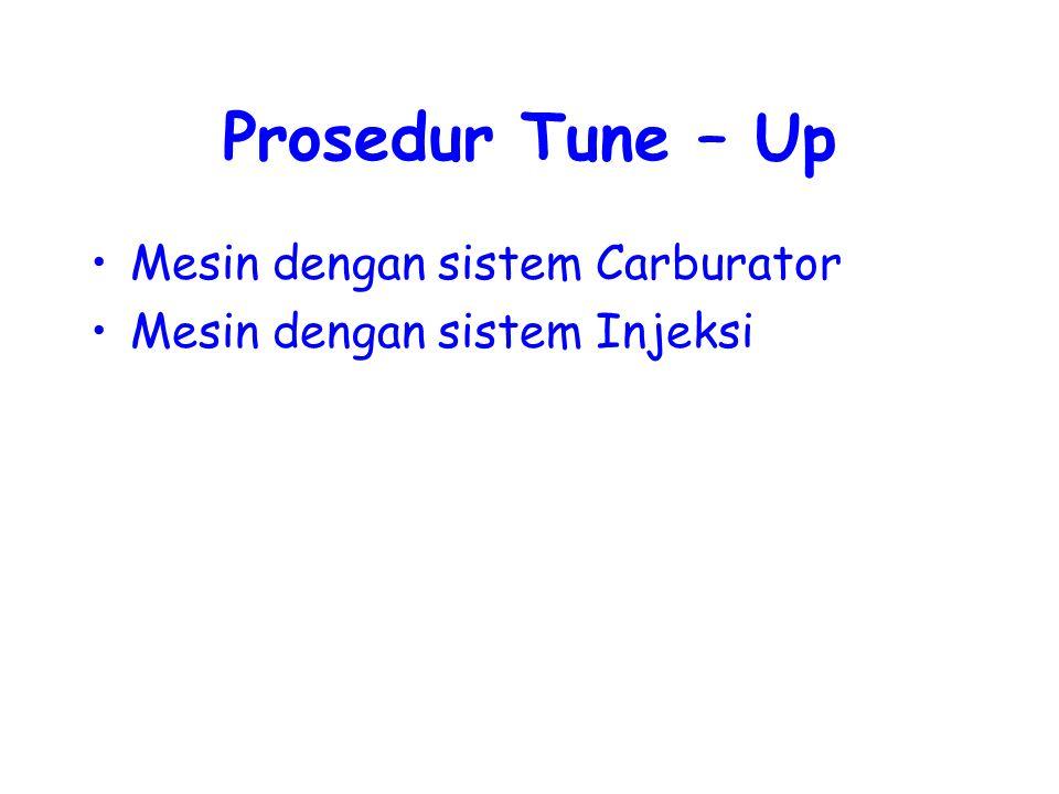 Prosedur Tune – Up Mesin dengan sistem Carburator Mesin dengan sistem Injeksi