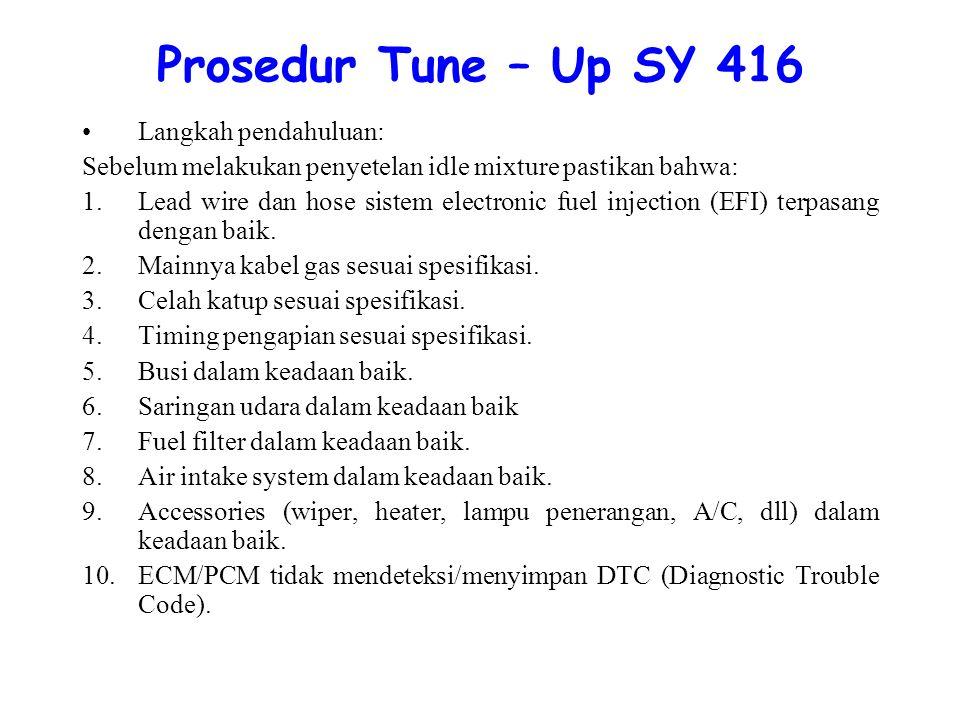Prosedur Tune – Up SY 416 Langkah pendahuluan: Sebelum melakukan penyetelan idle mixture pastikan bahwa: 1.Lead wire dan hose sistem electronic fuel injection (EFI) terpasang dengan baik.