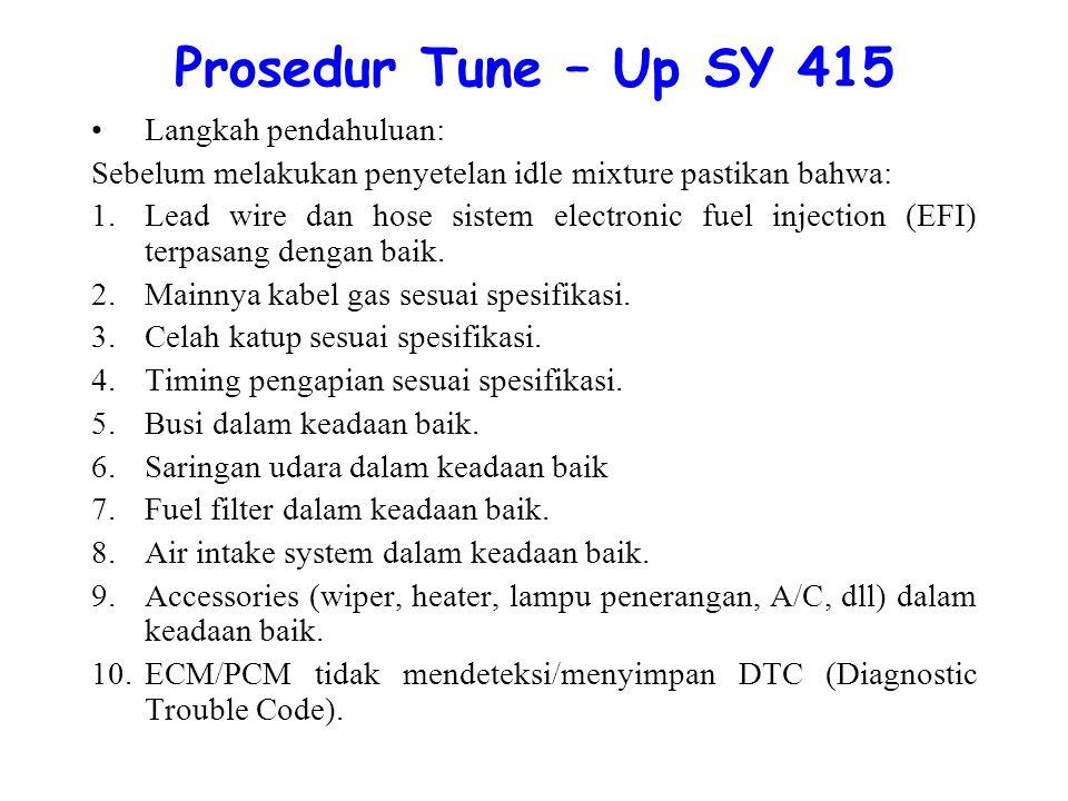 Prosedur Tune – Up SY 415 Langkah pendahuluan: Sebelum melakukan penyetelan idle mixture pastikan bahwa: 1.Lead wire dan hose sistem electronic fuel injection (EFI) terpasang dengan baik.