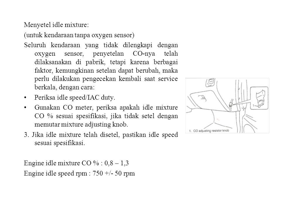 Menyetel idle mixture: (untuk kendaraan tanpa oxygen sensor) Seluruh kendaraan yang tidak dilengkapi dengan oxygen sensor, penyetelan CO-nya telah dil