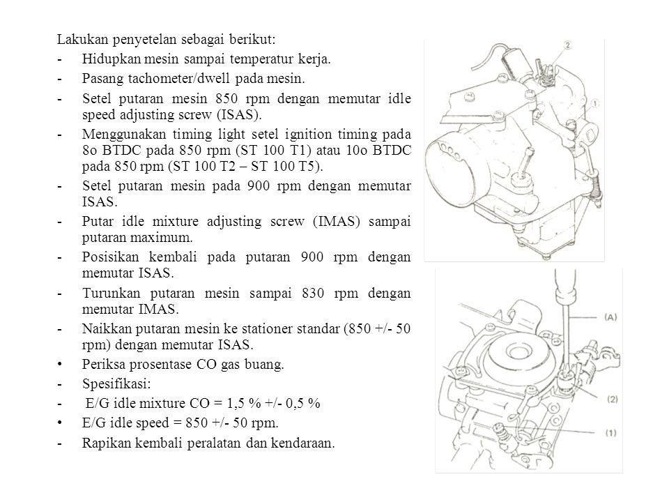 Lakukan penyetelan sebagai berikut: -Hidupkan mesin sampai temperatur kerja. -Pasang tachometer/dwell pada mesin. -Setel putaran mesin 850 rpm dengan